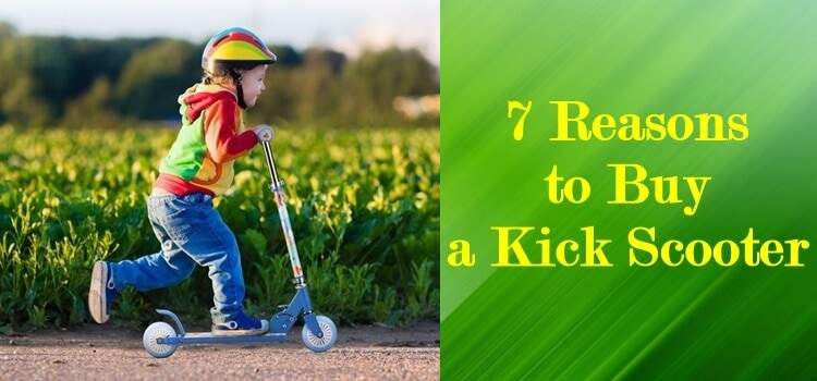 7 reasons to buy a kick scooter
