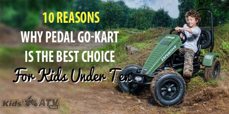 Why Pedal Go-Kart Is The Best Choice for Kids Under 10