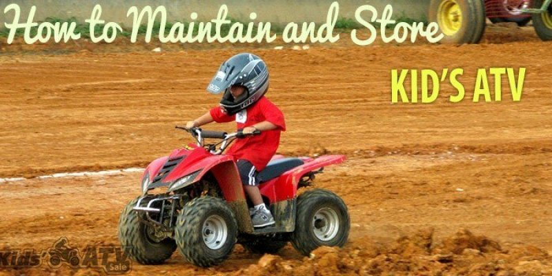 How to Maintain and Store Kid's ATV