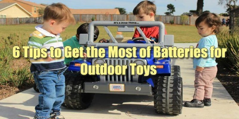 6 Tips to Get the Most of Batteries for Outdoor Toys
