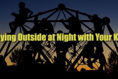 Playing Outside at Night with Your Kids