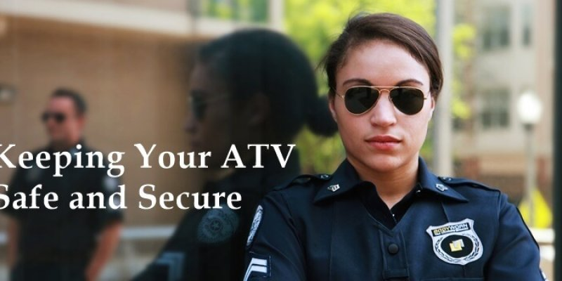 Keeping Your ATV Safe and Secure